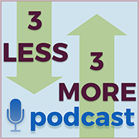 3 Less 3 More Podcast